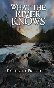 Katherine Pritchett - What the River Knows